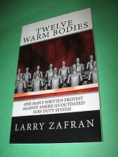 Twelve Warm Bodies : One Man's Written Protest Against America's Outdated Jury D