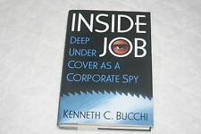Inside Job : Deep Undercover As a Corporate Spy by Kenneth C. Bucchi (2004, H...