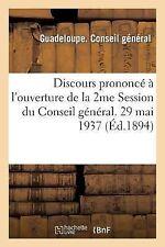 Discours Prononce a l'Ouverture de la 2me Session du Conseil General. 29 Mai...