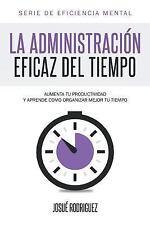 La Administracion Eficaz Del Tiempo : Aumenta Tu Productividad y Aprende Como...