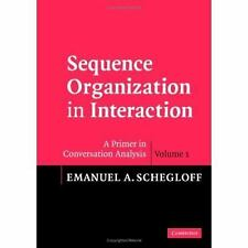 Sequence Organization in Interaction Vol. 1 : A Primer in Conversation...