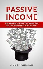 Passive Income: Stop Working Hard for Your Money and Let Your Money Work Hard...