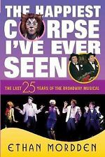 The Happiest Corpse I've Ever Seen: The Last Twenty-Five Years of the Broadway M