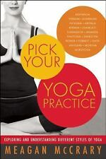 Pick Your Yoga Practice: Exploring and Understanding Different Styles of Yoga, M