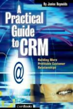 A Practical Guide to CRM : Building More Profitable Customer Relationships by...