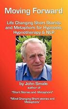 Moving Forward : Life Changing Short Stories and Metaphors for Hypnosis,...