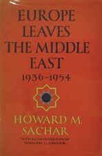 Europe Leaves the Middle East : Nineteen Thirty-Six to Nineteen Fifty-Four by...