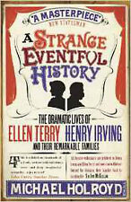 A Strange Eventful History: The Dramatic Lives of Ellen Terry, Henry Irving and