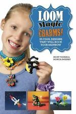 Loom Magic Charms! : 25 Cool Designs That Will Rock Your Rainbow by Monica...