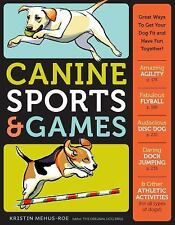 CANINE SPORTS & GAMES Great Ways to Get Your Dog Fit and Have Fun Together! NEW