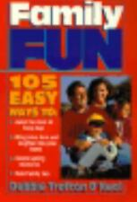 Family Fun : 105 Easy Ways to Make the Most of Busy Days by Debbie Trafton...