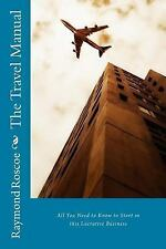 The Travel Manual - All You Need to Know : Dealing with the Companies Who the...
