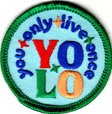 """""""YOU ONLY LIVE ONCE - YOLO"""" PATCH - IRON ON EMBROIDERED PATCH - SAYINGS -WORDS"""