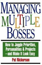Managing Multiple Bosses: How to Juggle Priorities, Personalities & Projects --