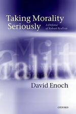 Taking Morality Seriously : A Defense of Robust Realism by David Enoch (2013,...