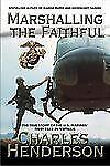 Marshalling the Faithful : The Marines' First Year in Vietnam by Charles W....