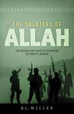 The Soldiers of Allah: The Origins and Cause of Terrorism in Today's World by...