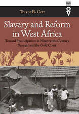 Slavery and Reform in West Africa: Toward Emancipation in Nineteenth Century Se