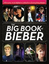The Big Book of Bieber : All-in-One, Most-Definitive Collection of Justin Bieber