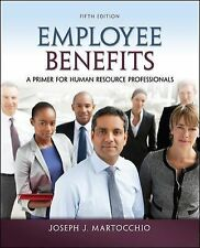 Employee Benefits : A Primer for Human Resource Professionals by Martocchio ,5ed