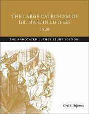 Annotated Luther: The Large Catechism of Dr. Martin Luther 1529 : The...