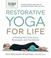 Restorative Yoga for Life : A Relaxing Way to De-Stress, Re-Energize, and...