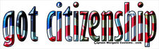 Got Citizenship? Funny Conservative Right Wing Bumper Sticker Decal DC 023