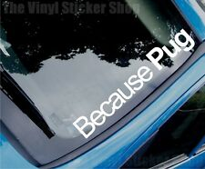 BECAUSE PUG Funny Novelty Car/Van/Window Vinyl Sticker/Decal - Large Size