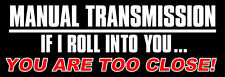 3x9 inch BLACK Manual Transmission If I Roll Into You.. Too Close Bumper Sticker