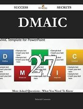 Dmaic 27 Success Secrets - 27 Most Asked Questions on Dmaic - What You Need...