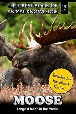 The Great Book of Animal Knowledge: Moose : Largest Deer in the World...