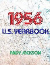 The 1956 U. S. Yearbook : Interesting Facts from 1956 Including News, Sport,...