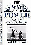 The Way And The Power: Secrets Of Japanese Strategy, Lovret, Frederick J., Accep
