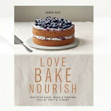 Amber Rose Love Bake Nourish: Healthier cakes, bakes and puddings full of fruit