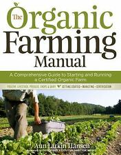 The Organic Farming Manual: A Comprehensive Guide to Starting and Running a Cert