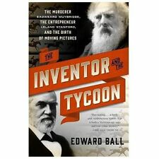 The Inventor and the Tycoon: The Murderer Eadweard Muybridge, the Entrepreneur L