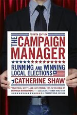 The Campaign Manager: Running and Winning Local Elections (Campaign Manager: Run