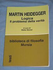 LOGICA Il problema della verità - Martin Heidegger - Walter Biemel - Mursia (L2)