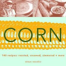 Corn : Roasted, Creamed, Simmered, and More by Olwen Woodier (2002, Paperback)