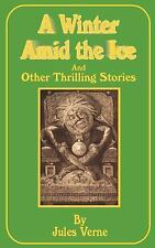 A Winter Amid the Ice: And Other Thrilling Stories