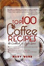Top 100 Coffee Recipes by Mary Augusta Ward (2009, Paperback)