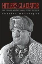 HITLER'S GLADIATOR: The Life and Wars of Panzer Army Commander Sepp Dietrich, Bi