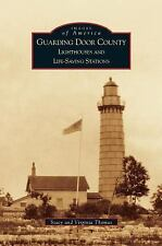 Guarding Door County : Lighthouses and Life-Saving Stations by Virginia...