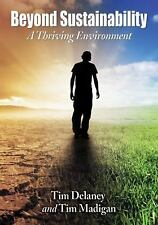Beyond Sustainability : A Thriving Environment by Tim Delaney and Tim Madigan (2