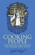 Cooking People: The Writers Who Taught the English How to Eat, Sophia Waugh, Goo