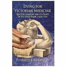 Dying for Victorian Medicine : English Anatomy and Its Trade in the Dead...
