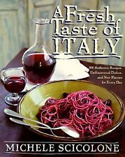 A Fresh Taste of Italy: 250 Authentic Recipes, Undiscovered Dishes, and New Flav