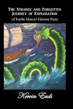 The Strange and Forgotten Journey of Exploration of Emile Marcel Etienne Peau...