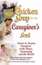 Chicken Soup for the Caregiver's Soul: Stories to Inspire Caregivers in the Home