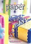 Paper: Beautiful Ideas for Gifts and Home Decorations Richardson, Claire Paperb